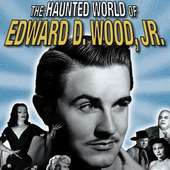 Ed Wood Edward D Wood Jr The Haunted World Of Edward D Wood Jr Film