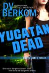 It's Raining Books: Yucatan Dead by D V  Berkom - Review and Giveaway