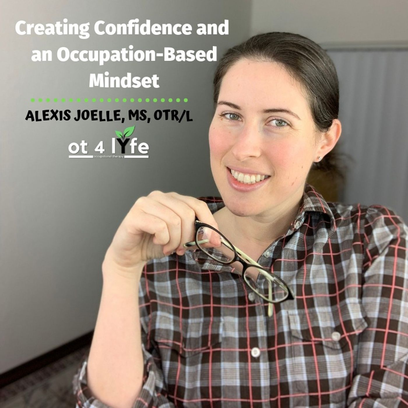 Listen to Creating Confidence and an Occupation-Based Mindset with Alexis Joelle