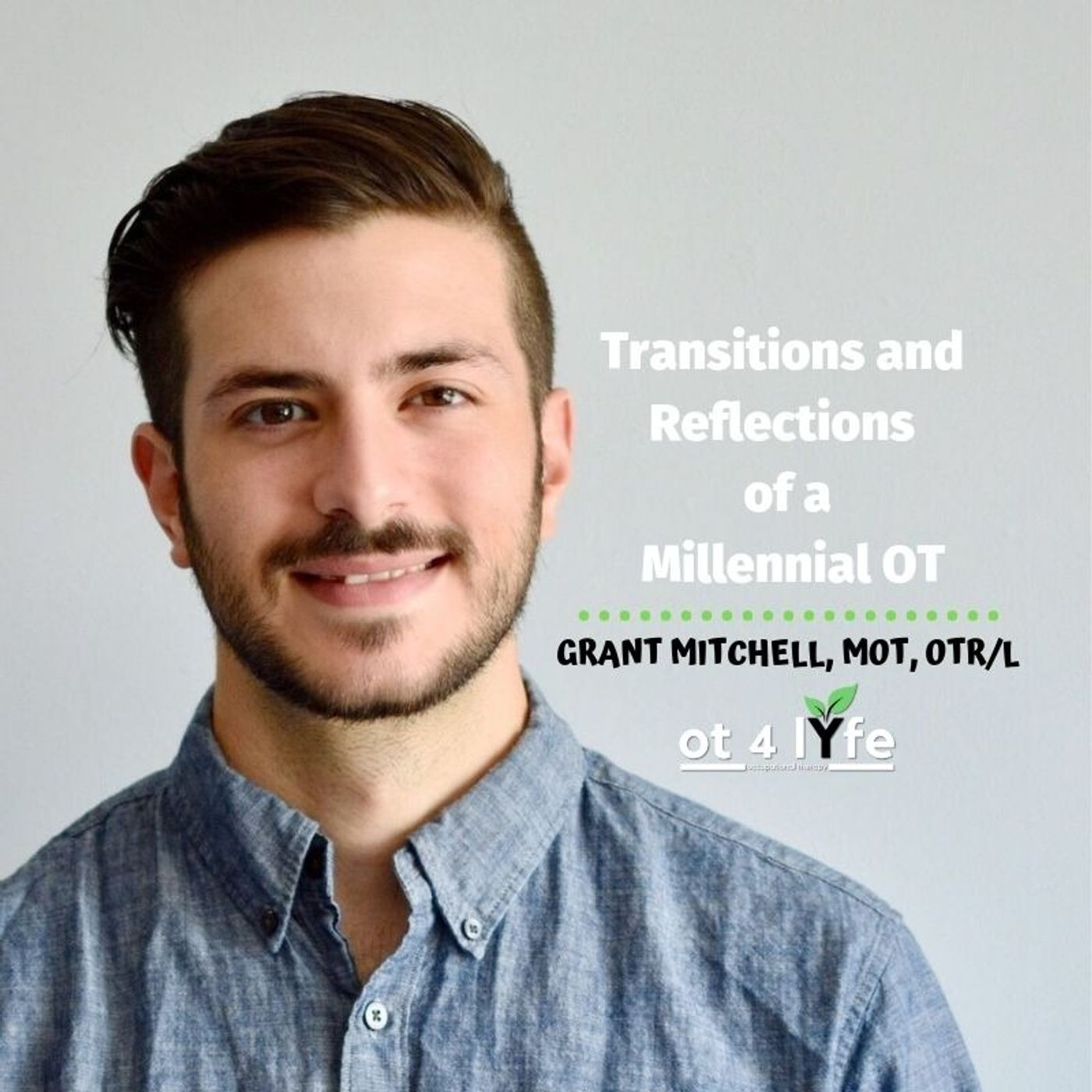 Listen to Transitions and Reflections of a Millennial OT with Grant Mitchell