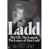 Ladd: The Life, the Legend, the Legacy of Alan Ladd: A Biography by
