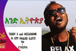 Ethiopia: Teddy X & Messuwani ft. City Paulos – 1 Ethiopia – NEW! Ethiopian Music Video
