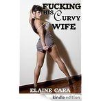 Fucking His Curvy Wife (BBW Cuckold) eBook: Elaine Cara: Amazon.ca