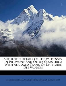 Authentic Details Of The Valdenses, In Piedmont And Other Countries