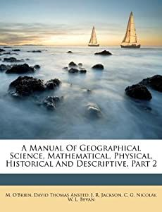 Manual Of Geographical Science, Mathematical, Physical, Historical