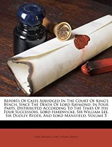 Reports Of Cases Adjudged In The Court Of King's Bench, Since The