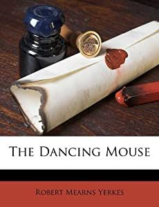 The Dancing Mouse: Robert Mearns Yerkes: 9781173321499: Amazon com