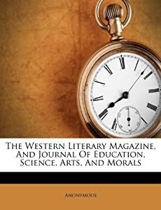The Western Literary Magazine, And Journal Of Education, Science, Arts