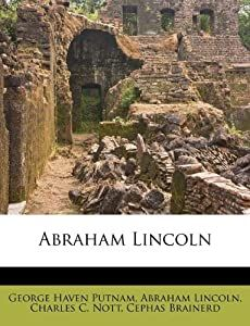 Abraham Lincoln: George Haven Putnam, Abraham Lincoln, Charles C  Nott