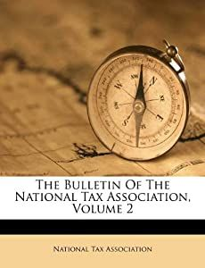 The Bulletin Of The National Tax Association, Volume 2: National Tax
