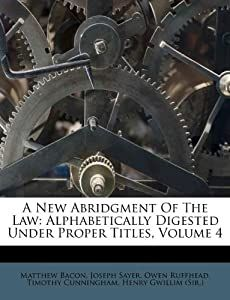 New Abridgment Of The Law: Alphabetically Digested Under Proper
