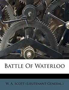 Battle Of Waterloo: W  A  Scott (Lieutenant-General ): 9781175114891