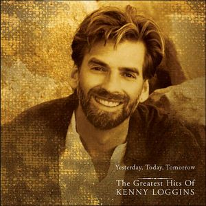 Kenny Loggins - Yesterday Today Tomorrow The Greatest Hits Of Kenny