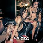 Free Download: Aural Sex Mix 3 by DJ Pizzo