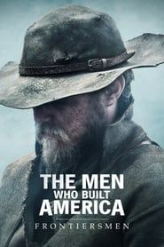 The Men Who Built America: Frontiersmen streaming vf