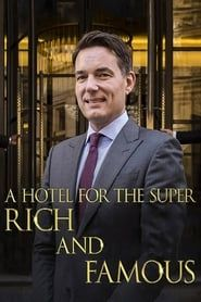 A Hotel for the Super Rich & Famous streaming vf