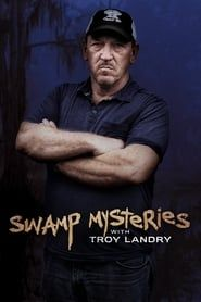 Swamp Mysteries with Troy Landry streaming vf