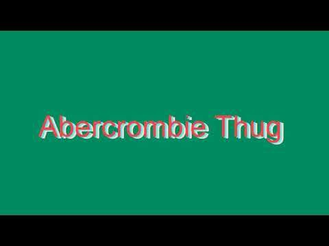 How to Pronounce Abercrombie Thug