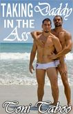 Taking Daddy in the Ass (Gay FatherSon Incest Erotica) by Toni Taboo