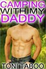 Camping with my Daddy (Pseudo Incest Taboo Gay Erotica) by Toni Taboo