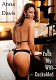 Fuck My Wife – Cuckolded by Anna Davis B | 2940015730609 | NOOK Book
