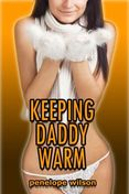 Keeping Daddy Warm (Taboo PI Anal Erotica) by Penelope Wilson