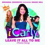 Leave It All To Me (Theme from iCarly) by Miranda Cosgrove on Spotify