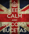 KEEP CALM AND DE/COMA BUCETAS