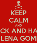 KEEP CALM AND FUCK AND HATE SELENA GOMEZ  KEEP CALM AND CARRY ON