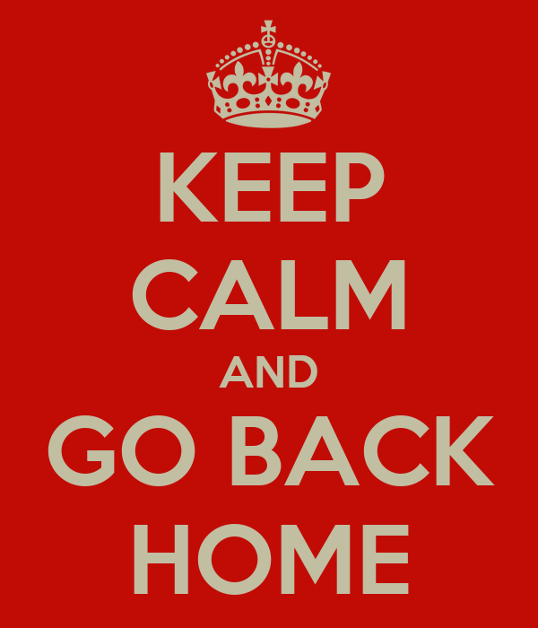 You Have To Go Back Home