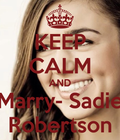 KEEP CALM AND Marry Sadie Robertson