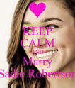 KEEP CALM AND Marry Sadie Robertson  KEEP CALM AND CARRY ON Image