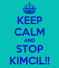 KEEP CALM AND STOP KIMCIL!!  KEEP CALM AND CARRY ON Image Generator
