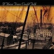 If These Trees Could Talk by IF THESE TREES COULD TALK album cover