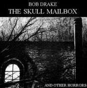 The Skull Mailbox And Other Horrors by DRAKE, BOB album cover