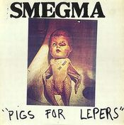 Pigs for Lepers by SMEGMA album cover