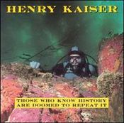 Those Who Know History Are Doomed to Repeat It by KAISER , HENRY album cover