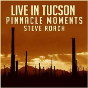 Live in Tucson: Pinnacle Moments by ROACH, STEVE album cover
