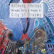 Private Parts & Pieces XI: City of Dreams by PHILLIPS, ANTHONY album cover