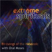 Birdsongs Of The Mesozoic With Oral Moses: Extreme Spirituals by BIRDSONGS OF THE MESOZOIC album cover