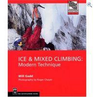 The Mountaineers Books Ice and Mixed Climbing: Modern Technique Guidebook