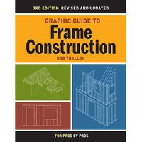 Taunton For Pros By Pros: Graphic Guide to Frame Construction