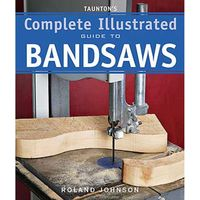 Taunton Tauntons Complete Illustrated Guide to Bandsaws