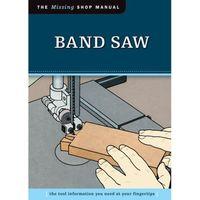 Fox Chapel Publishings The Missing Shop Manual: Band Saw