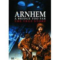 Arnhem - A Bridge Too Far: The True Story