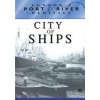 Londons Port & River Heritage - City Of Ships