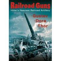 Railroad Guns: Hitlers Heaviest Road Artillery