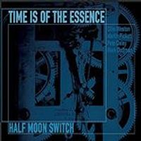 Time is of the Essence - Half Moon Switch (Music CD)