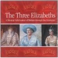 Various Artists - Three Elizabeths, The (A Musical Celebration Of Britain Through The Centuries)