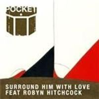 Pocket & Robyn Hitchcock - Surround Him With Love (Music CD)